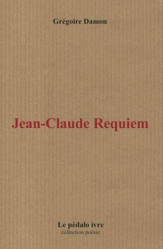 Jean-Claude, requiem, livre des morts, travail, pédalo ivre, récit poétique